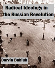 Radical Ideology in the Russian Revolution ebook by Darvin Babiuk