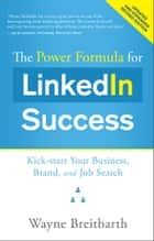 The Power Formula for LinkedIn Success (Second Edition - Entirely Revised) ebook by Wayne Breitbarth