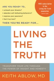 Living the Truth - Transform Your Life Through the Power of Insight and Honesty ebook by Keith Ablow