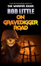 On Gravedigger Road ebook by Rod Little