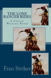 The Lone Ranger Rides ebook by Fran Striker