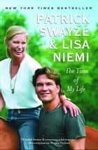 The Time of My Life ebook by Patrick Swayze, Lisa Niemi Swayze