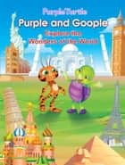 Purple Turtle - Purple and Goople Explore the Wonders of the World ebook by Gail Hennessey