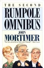 The Second Rumpole Omnibus ebook by John Mortimer