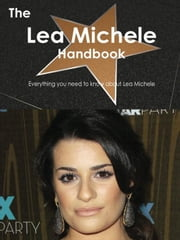 The Lea Michele Handbook - Everything you need to know about Lea Michele ebook by Smith, Emily