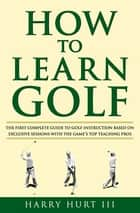 How to Learn Golf ebook by Harry Hurt III