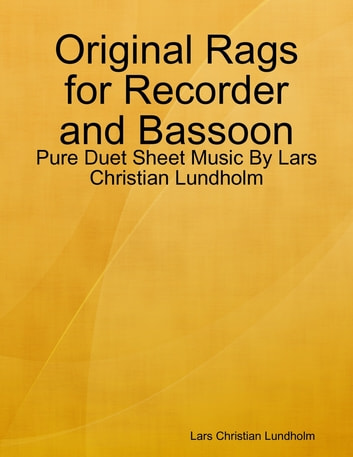 Original Rags for Recorder and Bassoon - Pure Duet Sheet Music By Lars Christian Lundholm ebook by Lars Christian Lundholm