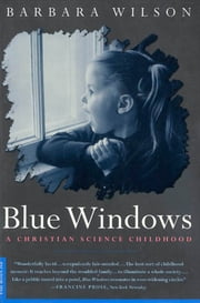 Blue Windows - A Christian Science Childhood ebook by Barbara Wilson