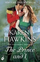 The Prince And I: Princes of Oxenburg 2 ebook by Karen Hawkins