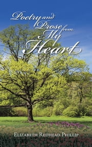 Poetry and Prose from My Heart ebook by Elizabeth Redhead Phillip