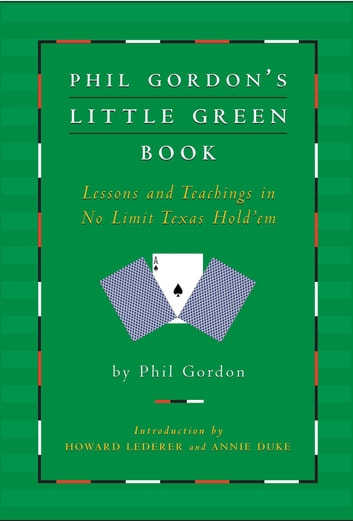 Phil Gordon's Little Green Book - Lessons and Teachings in No Limit Texas Hold'em ebook by Phil Gordon