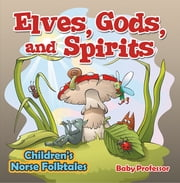 Elves, Gods, and Spirits | Children's Norse Folktales ebook by Baby Professor