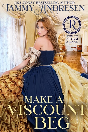 Make a Viscount Beg - How to Reform a Rake ebook by Tammy Andresen