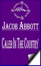 Caleb in the Country ebook by Jacob Abbott
