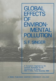 Global Effects of Environmental Pollution - A Symposium Organized by the American Association for the Advancement of Science Held in Dallas, Texas, December 1968 ebook by S. Fred Singer