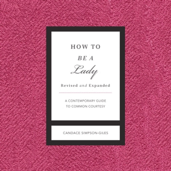 How to Be a Lady Revised and Expanded - A Contemporary Guide to Common Courtesy audiobook by Candace Simpson-Giles