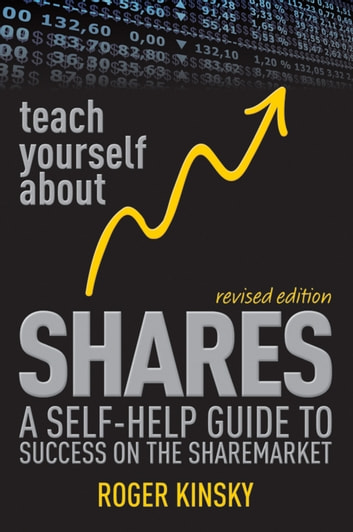 Teach Yourself About Shares - A Self-Help Guide to Success on the Sharemarket ebook by Roger Kinsky