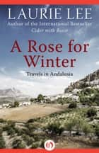 A Rose for Winter ebook by Laurie Lee