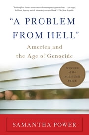 A Problem From Hell - America and the Age of Genocide ebook by Samantha Power