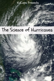 The Science of Hurricanes: Understanding Weather Just for Kids! ebook by KidCaps