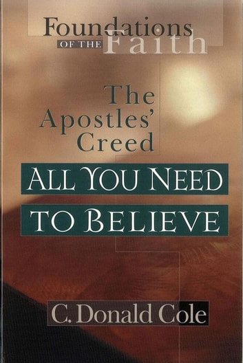 All You Need to Believe - The Apostles' Creed ebook by C. Donald Cole