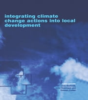 Integrating Climate Change Actions into Local Development ebook by Livia Bizikova,John Robinson,Stewart Cohen
