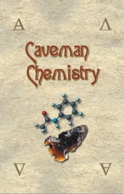 Caveman Chemistry: 28 Projects, from the Creation of Fire to the Production of Plastics ebook by Dunn, Kevin