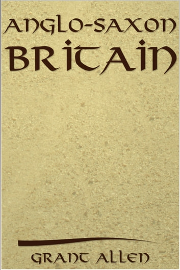 Anglo-Saxon Britain ebook by Grant Allen