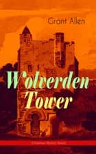 Wolverden Tower (Christmas Mystery Series) - Supernatural & Occult Thriller (Gothic Classic) ebook by Grant Allen
