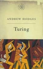 The Great Philosophers - Turing ebook by Andrew Hodges