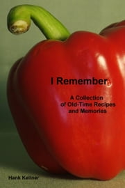 I Remember: A Collection of Old-Time Recipes and Memories ebook by Hank Kellner