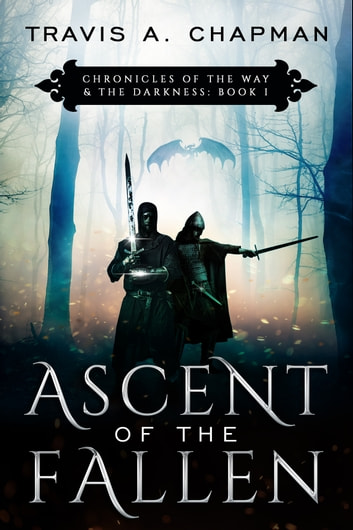Ascent of the Fallen - Chronicles of the Way & the Darkness: Book I ebook by Travis A. Chapman