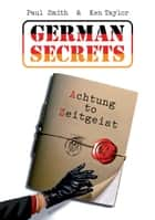 German Secrets - Achtung to Zeitgeist ebook by Paul Smith, Ken Taylor