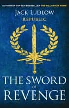 The Sword of Revenge - The epic story of the Roman Republic ebook by