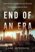 End of an Era - How China's Authoritarian Revival is Undermining Its Rise ebook by Carl Minzner