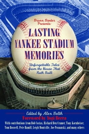 Lasting Yankee Stadium Memories - Unforgettable Tales from the House That Ruth Built ebook by Alex Belth