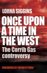 Once Upon a Time in the West - The Corrib Gas Controversy ebook by Lorna Siggins