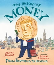 The History of Money - From Bartering to Banking ebook by Martin Jenkins,Satoshi Kitamura