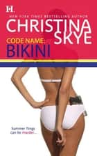 Code Name - Bikini ebook by Christina Skye