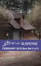 Love Inspired Suspense February 2015 - Box Set 2 of 2 - An Anthology ebook by Sandra Robbins, Alison Stone, Lisa Phillips