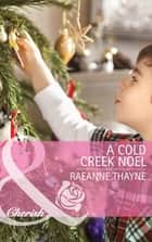 A Cold Creek Noel (Mills & Boon Cherish) (The Cowboys of Cold Creek, Book 12) ebook by RaeAnne Thayne
