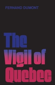 The Vigil of Quebec ebook by Fernand Dumont