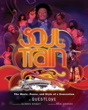 Soul Train - The Music, Dance, and Style of a Generation ebook by Questlove