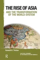 Asia and the Transformation of the World-System ebook by Ganesh K. Trichur