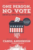 One Person, No Vote (YA edition) - How Not All Voters Are Treated Equally ebook by Carol Anderson, Tonya Bolden