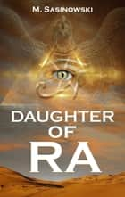 Daughter of Ra ebook by M. Sasinowski