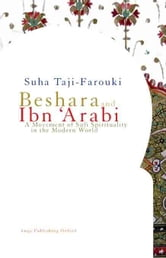 Beshara and Ibn 'Arabi: A Movement of Sufi Spirituality in the Modern World ebook by Taji-Farouki, Suha