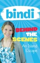 Bindi Behind the Scenes 2: An Island Escape ebook by Bindi Irwin