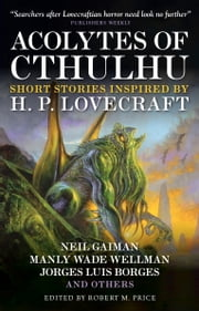 Acolytes of Cthulhu ebook by Robert M. Price, Neil Gaiman, S.T. Joshi,...