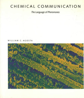 Chemical Communication - The Language Of Pheromones ebook by William C. Agosta